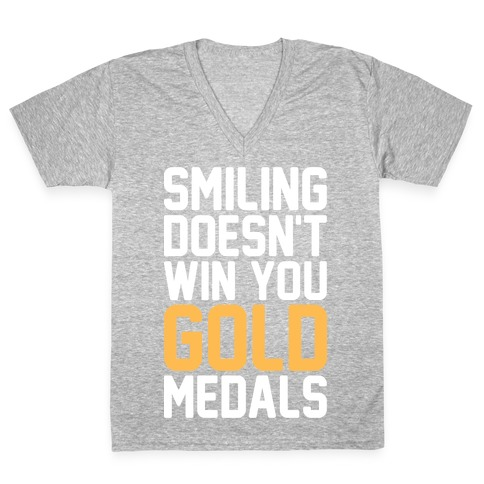 Smiling Doesn't Win You Gold Medals V-Neck Tee Shirt