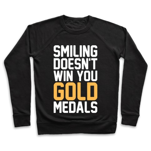 Smiling Doesn't Win You Gold Medals Pullover