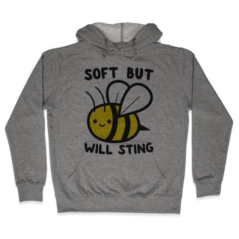 Soft But Will Sting Bee Hooded Sweatshirt