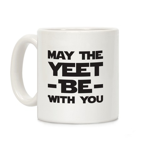 May The Yeet Be With You Coffee Mug
