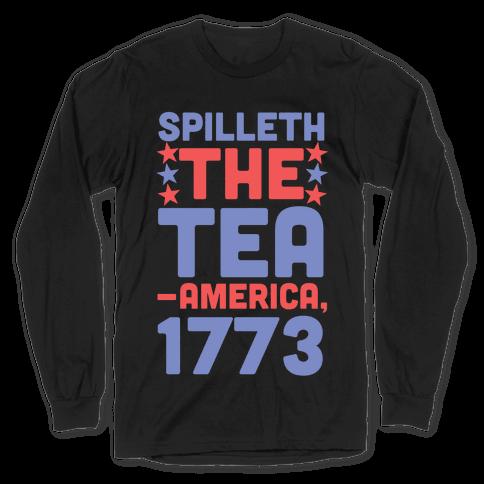 Spilleth the Tea - America, 1773 Long Sleeve T-Shirt