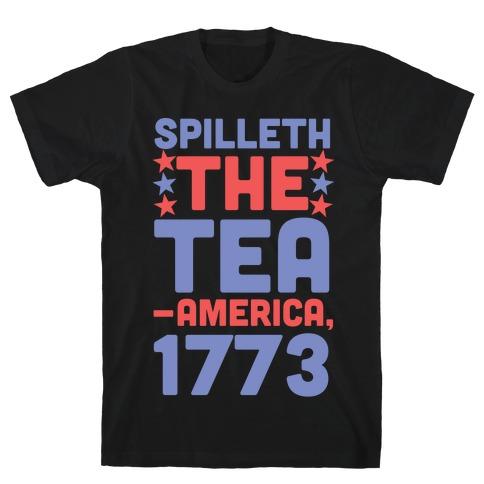 Spilleth the Tea - America, 1773 T-Shirt