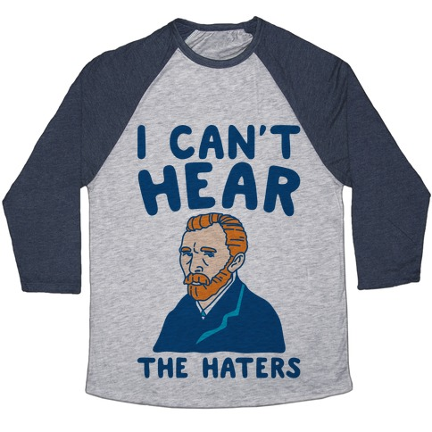 I Can't Hear The Haters Vincent Van Gogh Parody Baseball Tee
