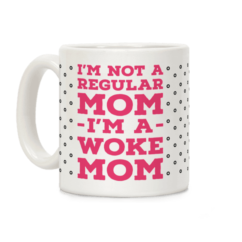I'm Not a Regular Mom I'm a Woke Mom Coffee Mug