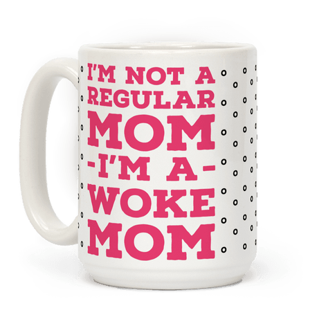 Im Not a Regular Mom Im a Woke Mom