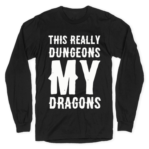 This Really Dungeons My Dragons Long Sleeve T-Shirt