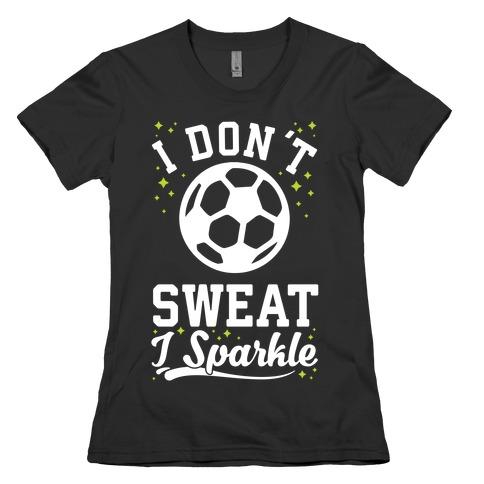 I Don't Sweat I Sparkle Soccer Womens T-Shirt
