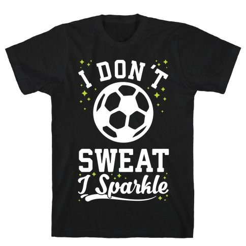 I Don't Sweat I Sparkle Soccer T-Shirt