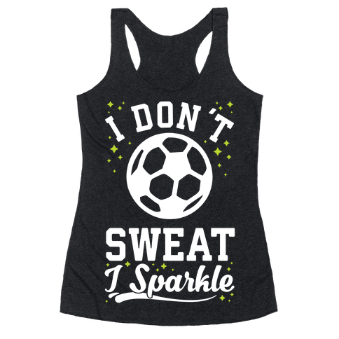 I Don't Sweat I Sparkle Soccer Racerback Tank Top