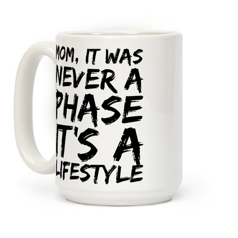 Mom, It Was Never A Phase It's A Lifestyle Emo Coffee Mug