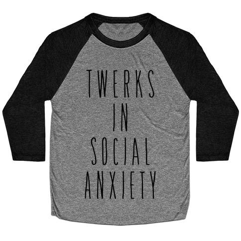 Twerks in Social Anxiety Baseball Tee