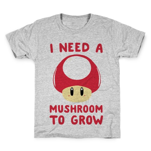 I Need a Mushroom to Grow - Mario Kids T-Shirt