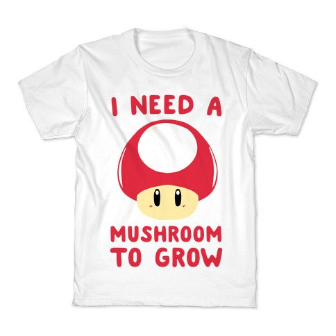 I Need a Mushroom to Grow - Mario Kids T-Shirt