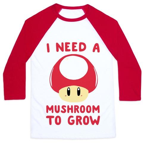 I Need A Mushroom To Grow Mario Baseball Tee Lookhuman