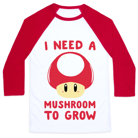 I Need a Mushroom to Grow - Mario Baseball Tee