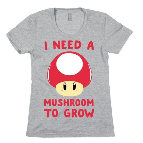 I Need a Mushroom to Grow - Mario Womens T-Shirt
