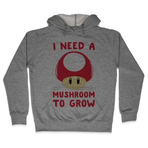 I Need a Mushroom to Grow - Mario Hooded Sweatshirt