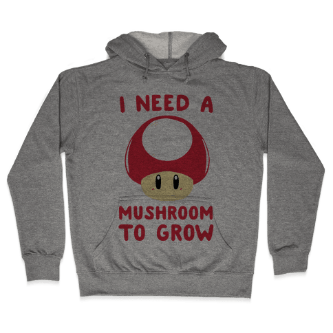 I Need a Mushroom to Grow - Mario Hooded Sweatshirt