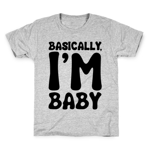 Basically I'm Baby Kids T-Shirt