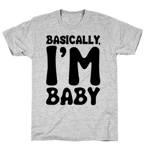 Basically I'm Baby T-Shirt