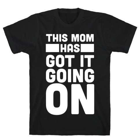 This Mom Has Got It Going On T-Shirt