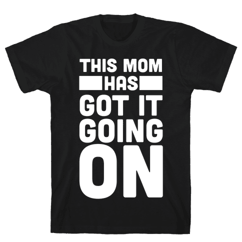 This Mom Has Got It Going On  Mens T-Shirt