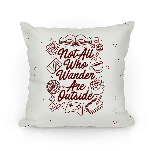 Not All Who Wander Are Outside Pillow