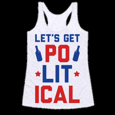 Let's Get PoLITical Racerback Tank Top