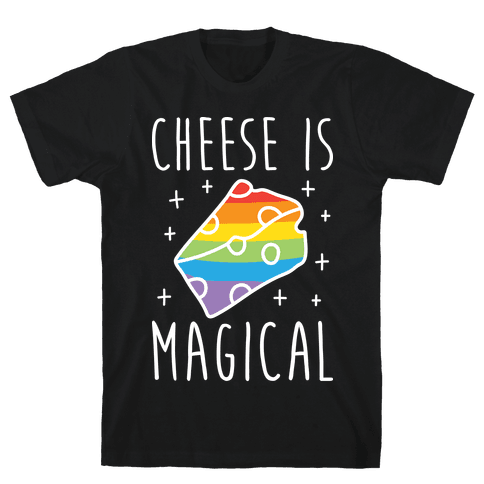 Cheese Is Magical Mens T-Shirt