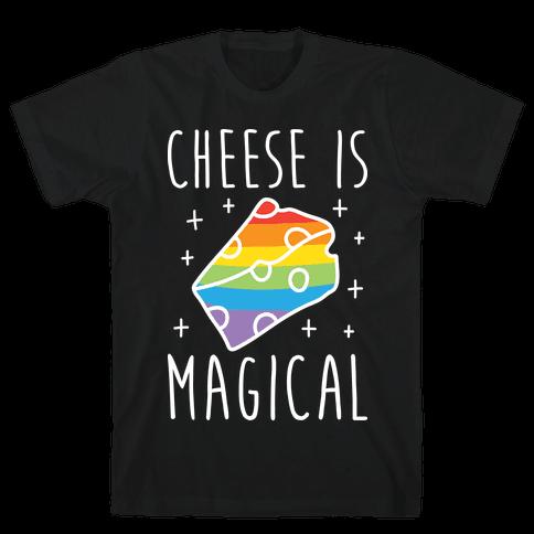 Cheese Is Magical Mens T-Shirt