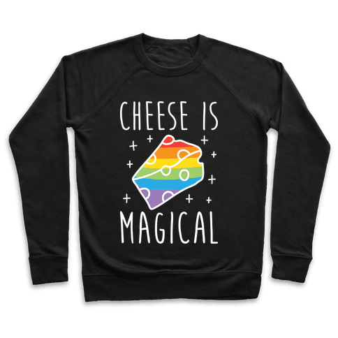 Cheese Is Magical Pullover
