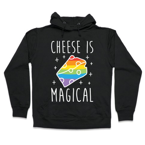 Cheese Is Magical Hooded Sweatshirt