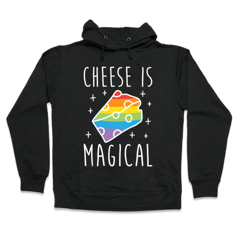 Cheese Is Magical Hooded Sweatshirt