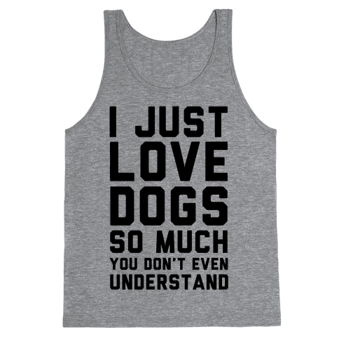 I Love Dogs So Much You Don't Even Understand Tank Top