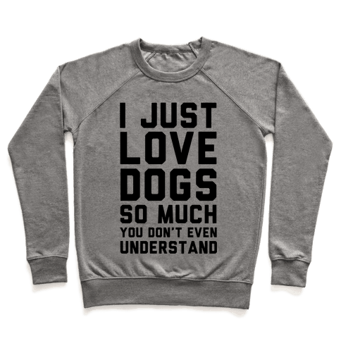 I Love Dogs So Much You Don't Even Understand Pullover