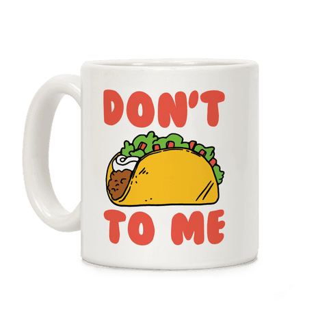 Don't Taco To Me Coffee Mug