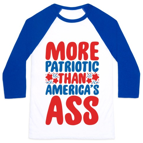 More Patriotic Than America's Ass Parody Baseball Tee