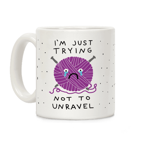 I'm Just Trying To Not Unravel Coffee Mug