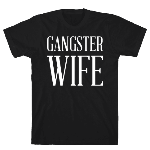 Gangster Wife wht Mens T-Shirt