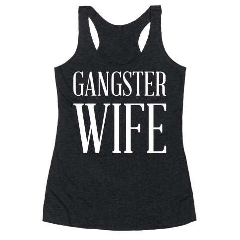 Gangster Wife wht Racerback Tank Top