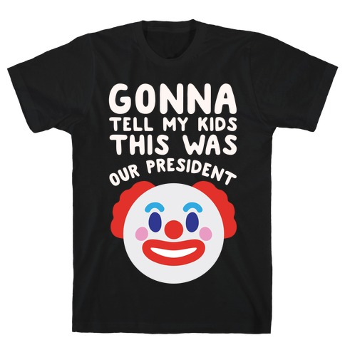 Gonna Tell Me Kids This Was Our President White Print T-Shirt