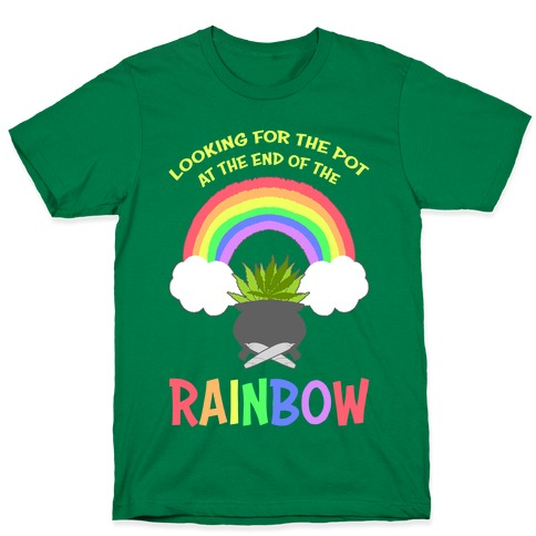 Looking For Pot At The End Of The Rainbow T-Shirt