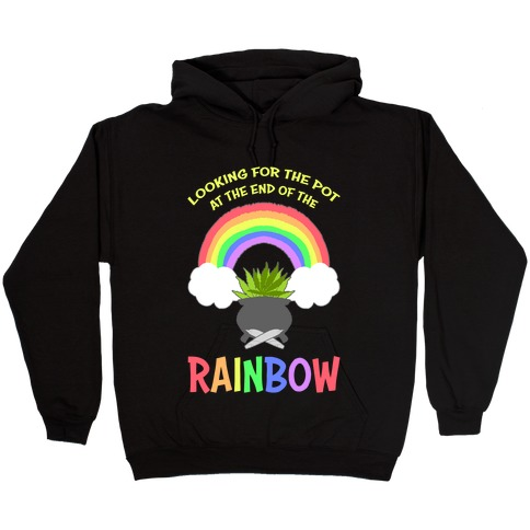 Looking For Pot At The End Of The Rainbow Hooded Sweatshirt