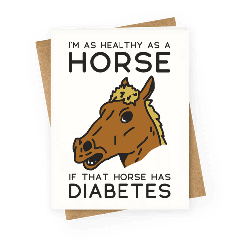 I'm as Healthy as a Horse Greeting Card