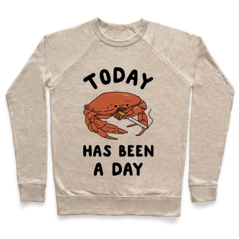 Today Has Been a Day Smoking Crab Pullover