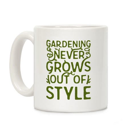 Gardening Never Grows Out of Style Coffee Mug