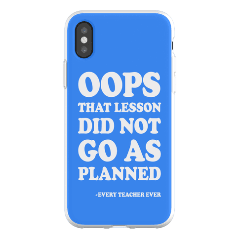 Oops That Lesson Did Not Go As Planned Every Teacher Ever Phone Flexi-Case