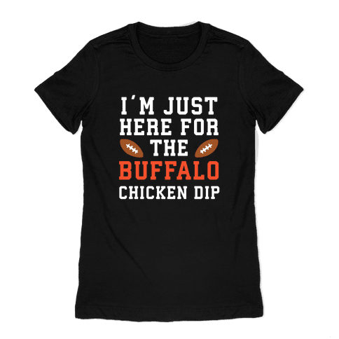 I'm Just Here for the Buffalo Chicken Dip Womens T-Shirt