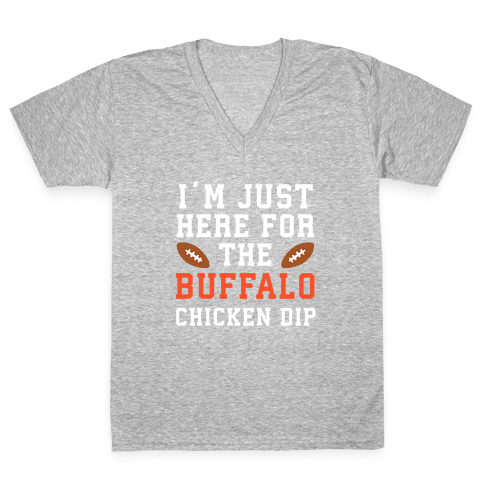 I'm Just Here for the Buffalo Chicken Dip V-Neck Tee Shirt