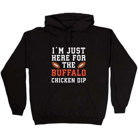 I'm Just Here for the Buffalo Chicken Dip Hooded Sweatshirt